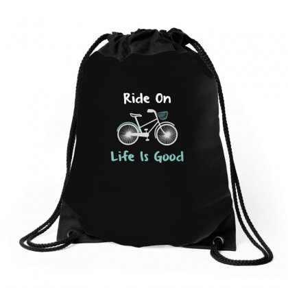 Life Is Good Ride On Bike T Shirt Drawstring Bags Designed By Hung