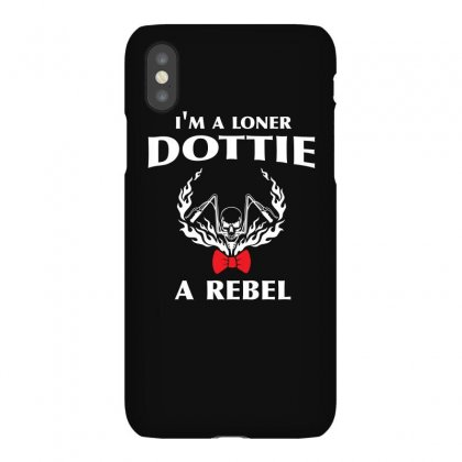 I M A Loner Dottie A Rebel T Shirts Birthday Biker Gift Motorbike Tshi Iphonex Case Designed By Hung