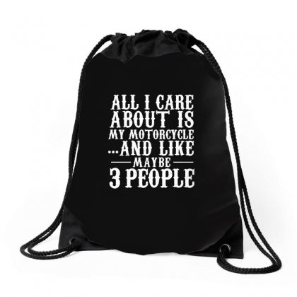 All I Care About Is My Motorcycle And Like Maybe 3 People   Biker T Sh Drawstring Bags Designed By Hung