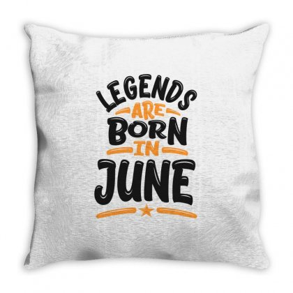 Legends Are Born In June Throw Pillow Designed By Cidolopez