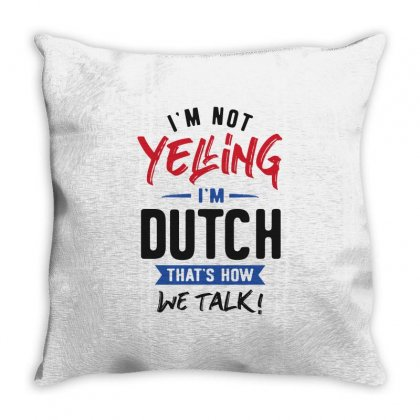 I'm Not Yelling I'm Dutch Throw Pillow Designed By Cidolopez