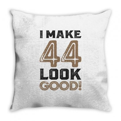 I Make 44 Look Good! Throw Pillow Designed By Cidolopez