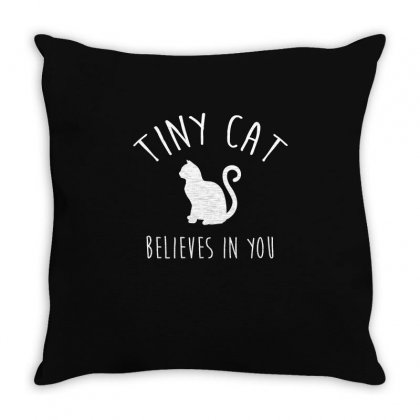 Tiny Cat Believes In You T Shirt Throw Pillow Designed By Hung