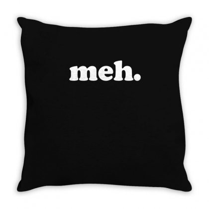 Meh. T Shirt Throw Pillow Designed By Hung