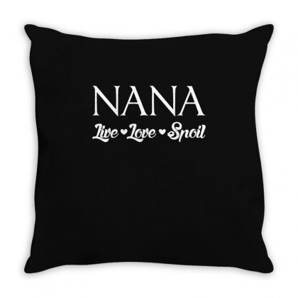 Live Love Spoil Nana T Shirt Throw Pillow Designed By Hung