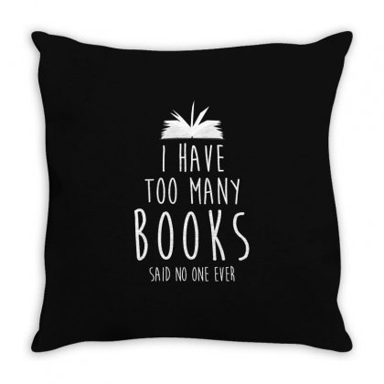 I Have Too Many Books Shirt Throw Pillow Designed By Hung