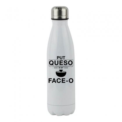 Put Queso In My Face O T Shirt Black Stainless Steel Water Bottle Designed By Hung
