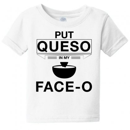 Put Queso In My Face O T Shirt Black Baby Tee Designed By Hung