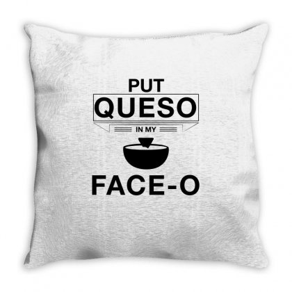 Put Queso In My Face O T Shirt Black Throw Pillow Designed By Hung