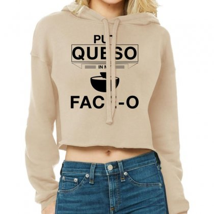 Put Queso In My Face O T Shirt Black Cropped Hoodie Designed By Hung