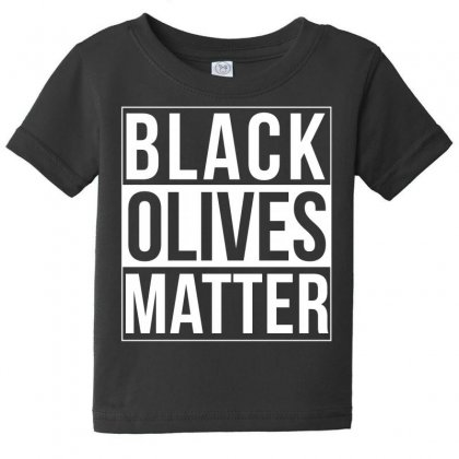 Black Olives Matter Funny T Shirt Baby Tee Designed By Hung