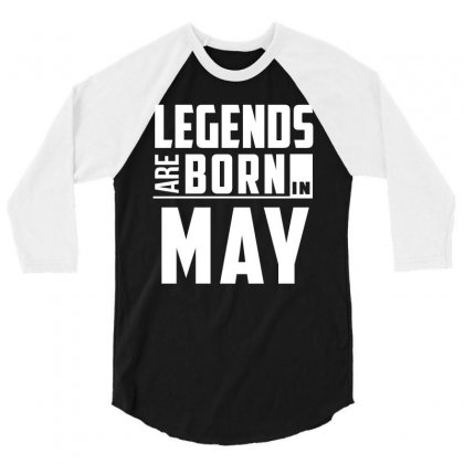 Legends Are Born In May  Birthday Gift T Shirt 3/4 Sleeve Shirt Designed By Hung