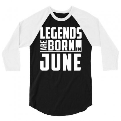 Legends Are Born In June  Birthday Gift T Shirt 3/4 Sleeve Shirt Designed By Hung