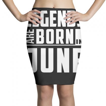 Legends Are Born In June  Birthday Gift T Shirt Pencil Skirts Designed By Hung