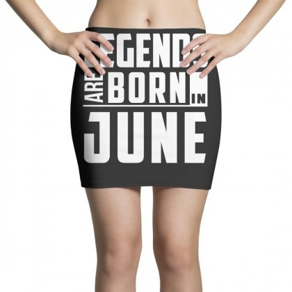 Legends Are Born In June  Birthday Gift T Shirt Mini Skirts Designed By Hung