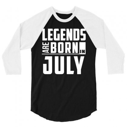 Legends Are Born In July  Birthday Gift T Shirt 3/4 Sleeve Shirt Designed By Hung