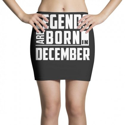 Legends Are Born In December  Birthday Gift T Shirt Mini Skirts Designed By Hung