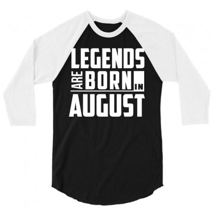 Legends Are Born In August  Birthday Gift T Shirt 3/4 Sleeve Shirt Designed By Hung
