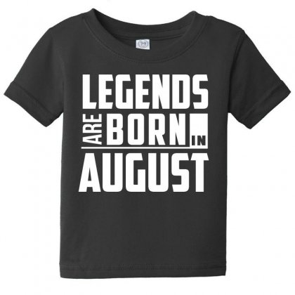 Legends Are Born In August  Birthday Gift T Shirt Baby Tee Designed By Hung