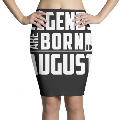 Legends Are Born In August  Birthday Gift T Shirt Pencil Skirts Designed By Hung