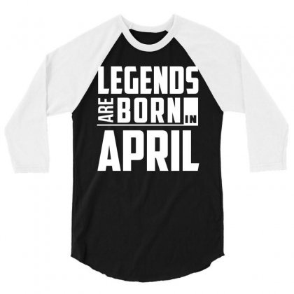 Legends Are Born In April  Birthday Gift T Shirt 3/4 Sleeve Shirt Designed By Hung
