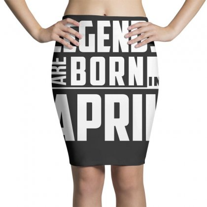 Legends Are Born In April  Birthday Gift T Shirt Pencil Skirts Designed By Hung