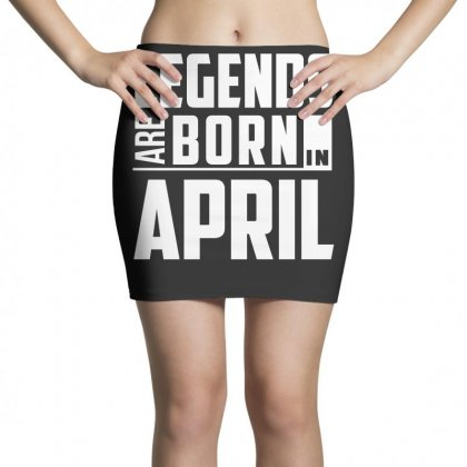 Legends Are Born In April  Birthday Gift T Shirt Mini Skirts Designed By Hung