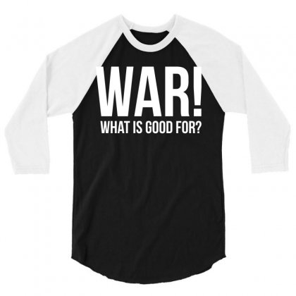 Tell The World What War Is Good For! T Shirt 3/4 Sleeve Shirt Designed By Hung