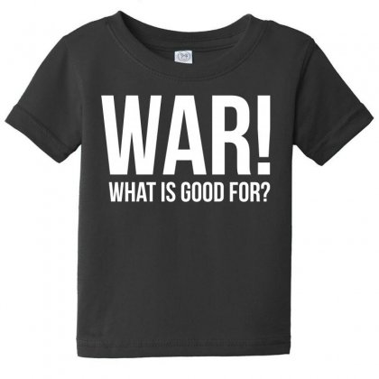 Tell The World What War Is Good For! T Shirt Baby Tee Designed By Hung
