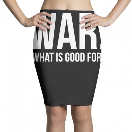 Tell The World What War Is Good For! T Shirt Pencil Skirts Designed By Hung