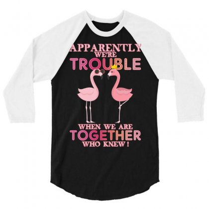 Apparently We're Trouble When We Are Together Who Knew 3/4 Sleeve Shirt Designed By