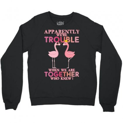Apparently We're Trouble When We Are Together Who Knew Crewneck Sweatshirt Designed By