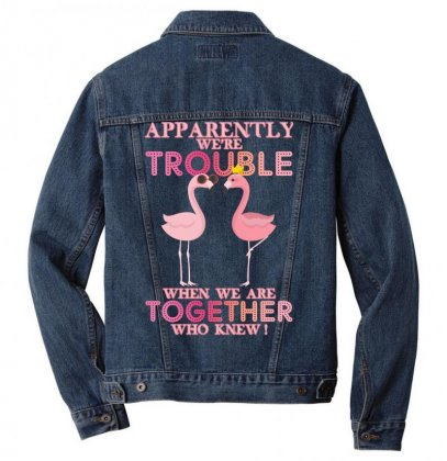 Apparently We're Trouble When We Are Together Who Knew Men Denim Jacket Designed By