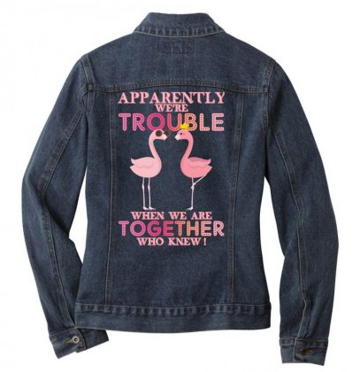 Apparently We're Trouble When We Are Together Who Knew Ladies Denim Jacket Designed By