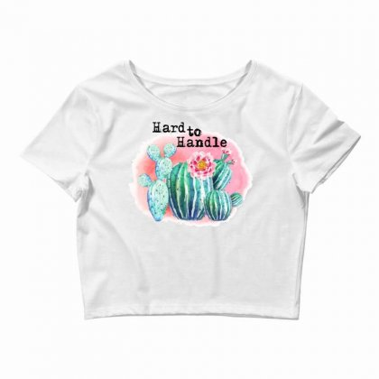 Hard To Handle Crop Top Designed By