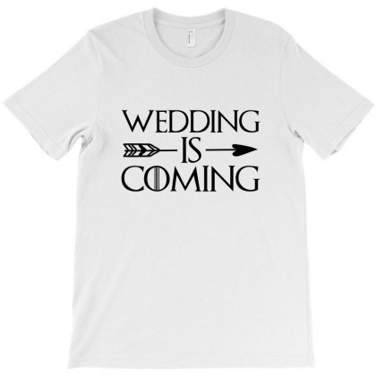 Wedding Is Coming For Light T-shirt Designed By