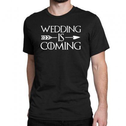Wedding Is Coming For Dark Classic T-shirt Designed By