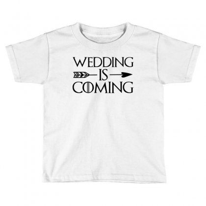 Wedding Is Coming For Light Toddler T-shirt Designed By
