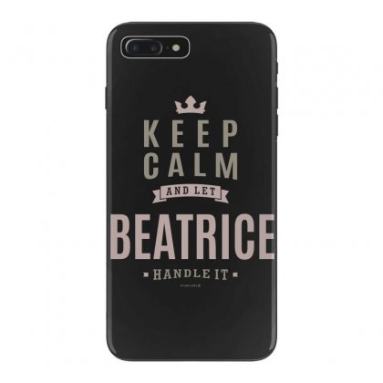 Is Your Name, Beatrice This Shirt Is For You! Iphone 7 Plus Case Designed By