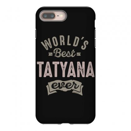 Is Your Name, Tatyana. This Shirt Is For You! Iphone 8 Plus Case Designed By