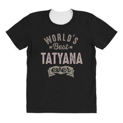 Is Your Name, Tatyana. This Shirt Is For You! All Over Women's T-shirt Designed By
