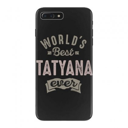 Is Your Name, Tatyana. This Shirt Is For You! Iphone 7 Plus Case Designed By