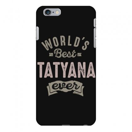 Is Your Name, Tatyana. This Shirt Is For You! Iphone 6 Plus/6s Plus Case Designed By