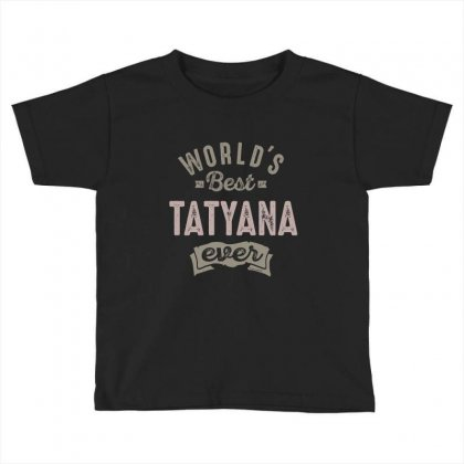 Is Your Name, Tatyana. This Shirt Is For You! Toddler T-shirt Designed By