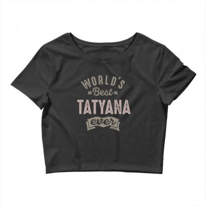 Is Your Name, Tatyana. This Shirt Is For You! Crop Top Designed By