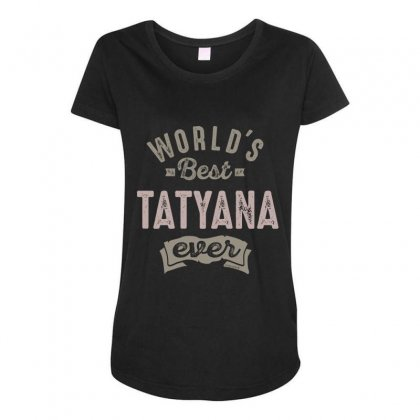 Is Your Name, Tatyana. This Shirt Is For You! Maternity Scoop Neck T-shirt Designed By