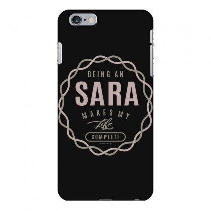 Is Your Name, Sara ? This Shirt Is For You! Iphone 6 Plus/6s Plus Case Designed By