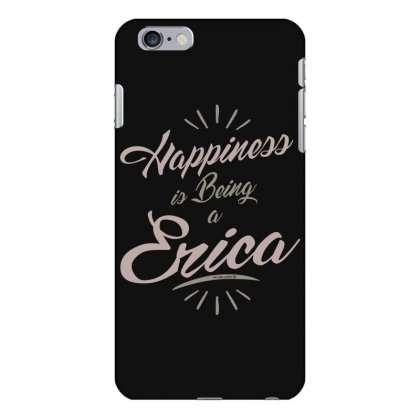 Is Your Name, Erica? This Shirt Is For You! Iphone 6 Plus/6s Plus Case Designed By