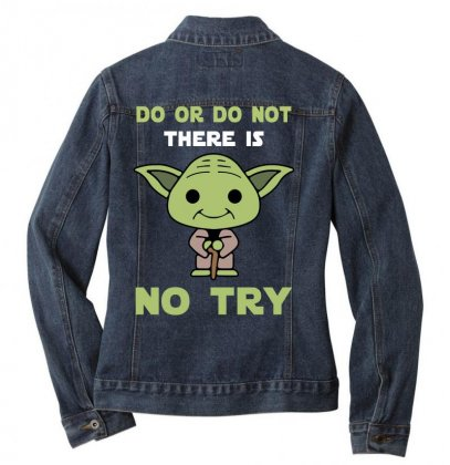 Do Or Do Not There Is No Try Cute Yoda Ladies Denim Jacket Designed By