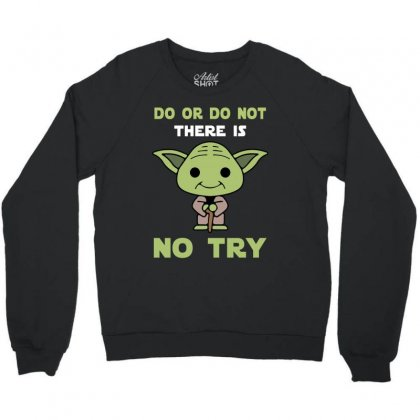 Do Or Do Not There Is No Try Cute Yoda Crewneck Sweatshirt Designed By